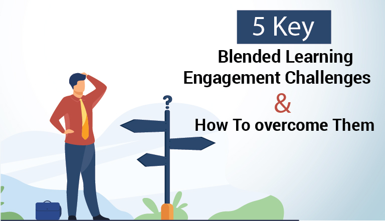 5 Key Blended Learning Engagement Challenges And How To Overcome Them
